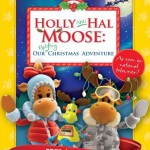 FOUR Winners! Borders & Build-A-Bear Workshop! Holly & Hal Moose: Our Uplifting Christmas Adventure DVD & Book Giveaway!