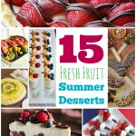 15 Summer Desserts that use Fresh Fruit!