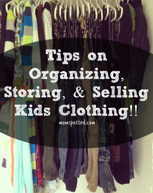 Tips on Organizing, Storing, & Selling Kids Clothing!!