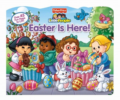 Fisher-Price Little People Easter Is Here! (Lift-the-Flap)