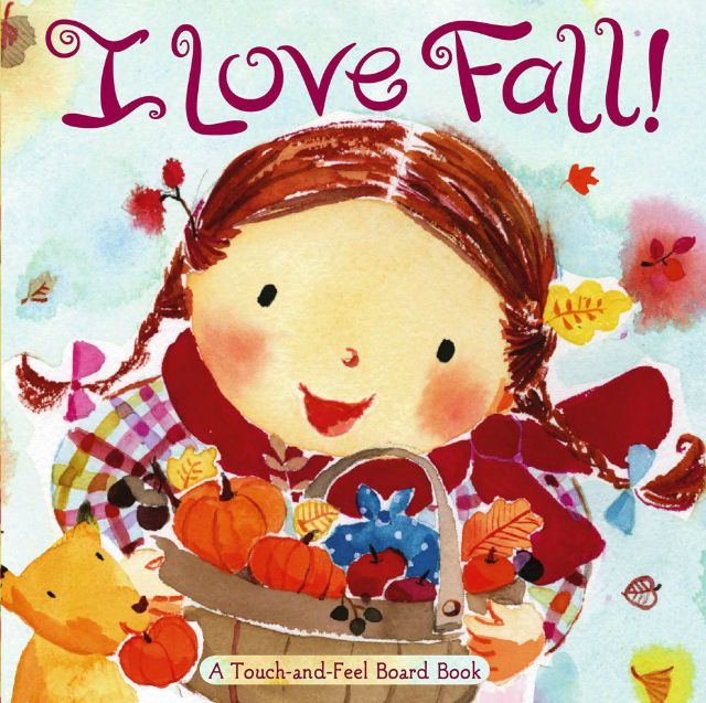 I Love Fall! A Touch-and-Feel Board Book Board book